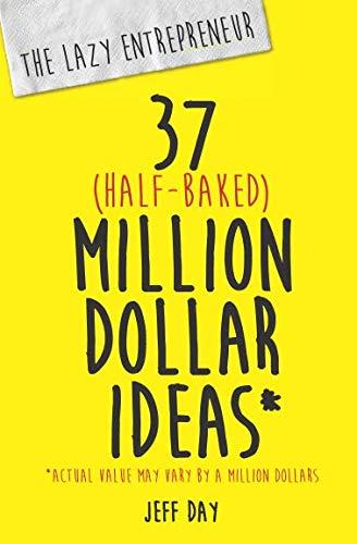 The Lazy Entrepreneur: 37 Half-Baked Million Dollar Ideas (Best Jobs For Lazy People)