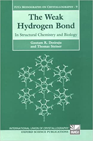 Book The Weak Hydrogen Bond: In Structural Chemistry and Biology (International Union of Crystallography Monographs on Crystallography) by Gautam R. Desiraju (1999-11-18)
