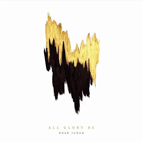 Roar Judah - All Glory Be (2018)