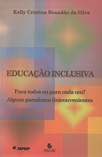 Educação Inclusiva: Para Todos ou Para Cada um? Alguns Paradoxos (in)convenientes