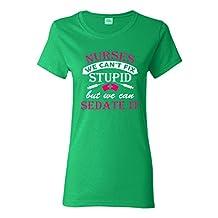 Ladies Nurses We Can't Fix Stupid But We Can Sedate It Funny DT T-Shirt Tee (XXX-Large, Irish Green)