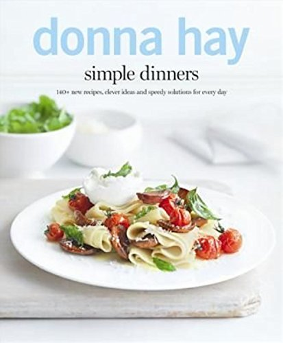Simple Dinners: 140+ New Recipes, Clever Ideas and Speedy Solutions For Every