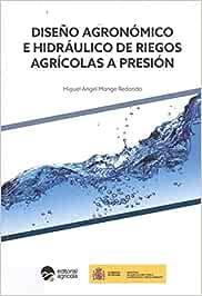 DISEÑO AGRONOMICO E HIDRAULICO DE RIEGOS AGRICOLAS A PRESION