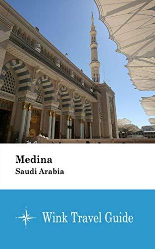 Medina (Saudi Arabia) - Wink Travel Guide (Travel Guide Saudi Arabia)