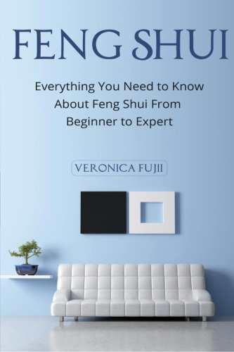 Feng Shui: Everything You Need to Know About Feng Shui From Beginner...