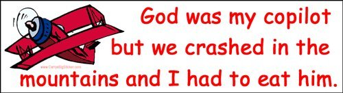 God Was My Copilot but We Crashed in the Mountains and I Had to Eat Him. Magnetic Bumper Sticker