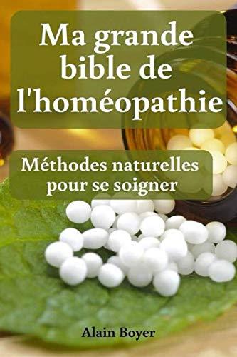 Ma Grande Bible De L'homéopathie : Méthodes Naturelles Pour Se Soigner French Edition