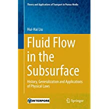 Fluid Flow in the Subsurface: History, Generalization and Applications of Physical Laws (Theory and Applications of Transport in Porous Media)