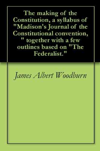 """The making of the Constitution, a syllabus of """"Madison's"""