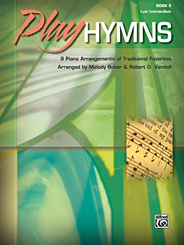 (Play Hymns, Bk 5: 9 Piano Arrangements of Traditional Favorites)