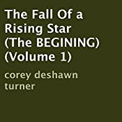 The Fall of a Rising Star: The Beginning, Volume 1 | Corey Deshawn Turner