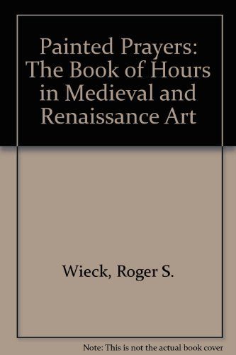 Painted Prayers: The Book of Hours in Medieval and Renaissance Art by Brand: George Braziller