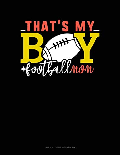That's My Boy #Footballmom: Unruled Composition Book
