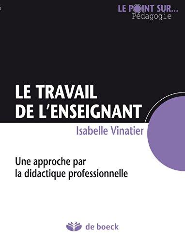 Le travail de l'enseignant: Une approche par la didactique professionnelle (Le point sur… Pédagogie) (French Edition)