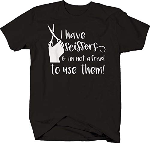 I Have Scissors and im not Afraid to use Them Funny Crafts Tshirt XLarge Black