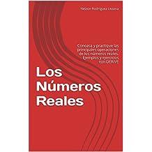 Los Números Reales: Conozca y practique las principales operaciones de los números reales. Ejemplos y ejercicios con DERIVE (Spanish Edition)
