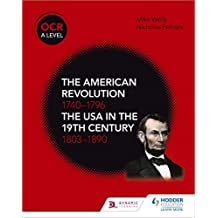 OCR A Level History: The American Revolution 1740-1796 and The USA in the 19th Century 1803–1890 (English Edition)