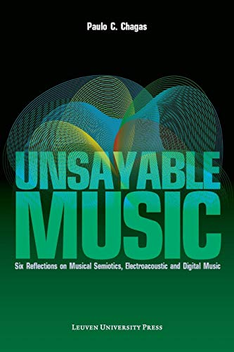(Unsayable Music: Six Reflections on Musical Semiotics, Electroacoustic and Digital Music)