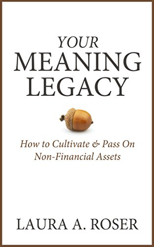 F.R.E.E Your Meaning Legacy: How to Cultivate & Pass On Non-Financial Assets<br />ZIP