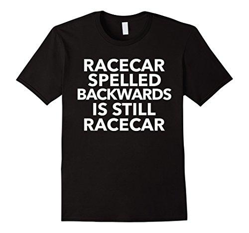 Mens Racecar Spelled Backwards is Still Racecar Funny T-Shirt XL Black -