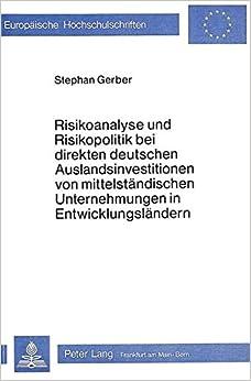 Risikoanalyse Und Risikopolitik Bei Direkten Deutschen Auslandsinvestitionen Von Mittelstaendischen Unternehmungen in Entwicklungslaendern: Eine ... / European University Studie)
