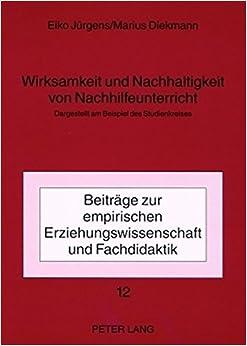 Book Wirksamkeit Und Nachhaltigkeit Von Nachhilfeunterricht: Dargestellt Am Beispiel Des Studienkreises (Beitraege Zur Empirischen Erziehungswissenschaft Und Fachdid)