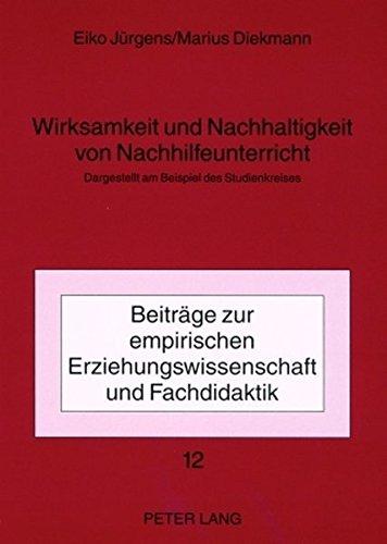 Wirksamkeit und Nachhaltigkeit von Nachhilfeunterricht: Dargestellt am Beispiel des Studienkreises (Beiträge zur empirischen Erziehungswissenschaft und Fachdidaktik)