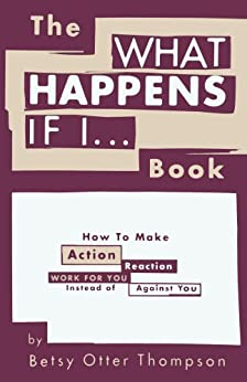 The WHAT HAPPENS IF I... Book by [Thompson, Betsy Otter]