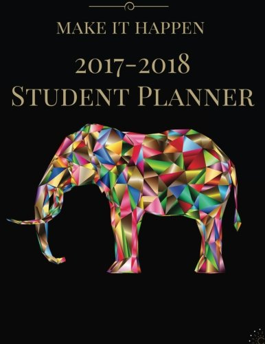 "Read Online 2017-2018 Student Planner: Make It Happen Colorful Polygonal Art Elephant in Black Cover :High School : Weekly Academic Organizer, Large 8.5""x11"" ... High School, College & University Students) PDF"