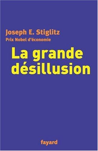 La grande désillusion Broché – 16 avril 2002 Joseph E. Stiglitz Paul Chembla Fayard 2213612390