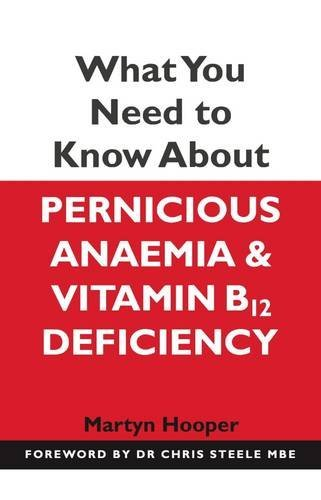 What You Need to Know About Pernicious Anaemia and Vitamin B12 Deficiency by Martyn Hooper (2015-10-29)