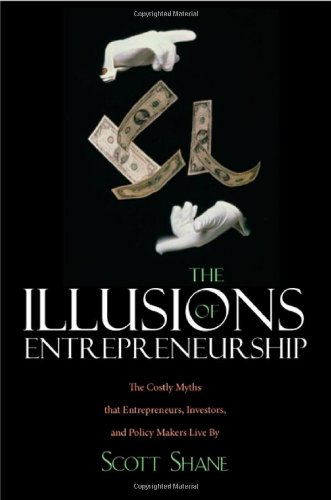 the-illusions-of-entrepreneurship-the-costly-myths-that-entrepreneurs-investors-and-policy-makers-li
