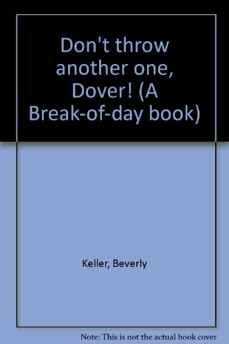 Don't throw another one, Dover! (A Break-of-day book)
