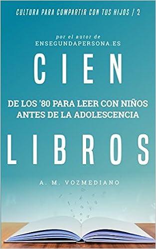 Cien libros de los ochenta para leer con niños antes de la adolescencia Cultura para compartir con tus hijos: Amazon.es: A. M. Vozmediano: Libros