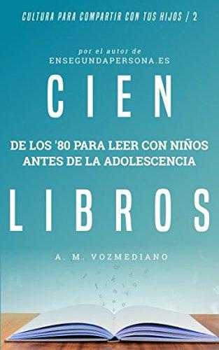 Cien libros de los ochenta para leer con niños antes de la adolescencia (Cultura para compartir con tus hijos) (Spanish Edition): A. M. Vozmediano: ...