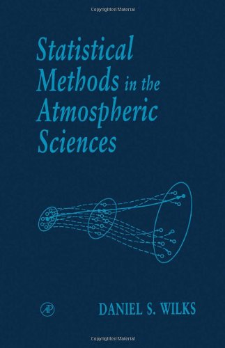 Statistical Methods in the Atmospheric Sciences, Volume 59: An Introduction (International Geophysics)