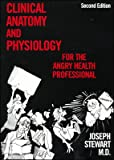 Clinical Anatomy and Physiology for the Angry Health Professional, Stewart, Joseph V., 0940780488