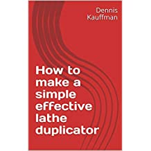 How to make a simple effective lathe duplicator