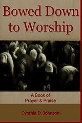 Bowed Down to Worship: A book of Prayer & Praise by Cynthia D. Johnson (2013-05-29) Paperback