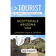 GREATER THAN A TOURIST-SCOTTSDALE ARIZONA  USA: 50 Travel Tips from a Local