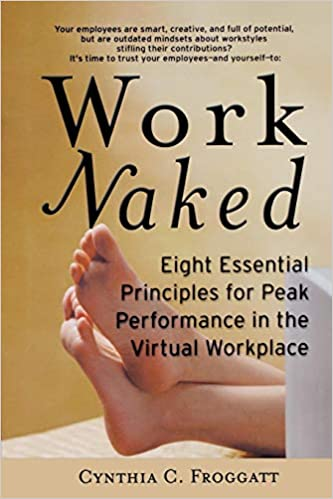 Work Naked: Eight Essential Principles for Peak Performance