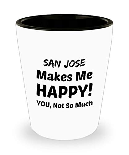 SAN JOSE Shot Glass - San Jose Makes Me Happy - You Not So Much -