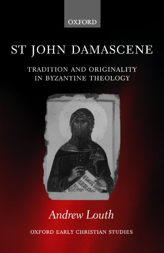 St John Damascene: Tradition and Originality in Byzantine Theology (Oxford Early Christian Studies) by Oxford University Press