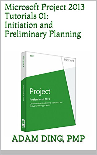 Pdf Download Microsoft Project 2013 Tutorials 01 Initiation And Preliminary Planning Pmp Toolbox Training Best Seller By Adam Ding 4g5h6j7k86j54hg3f4g5h6jh5h