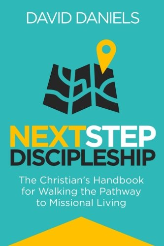 Next Step Discipleship: The Christian's Handbook For Walking The Pathway To Missional Living