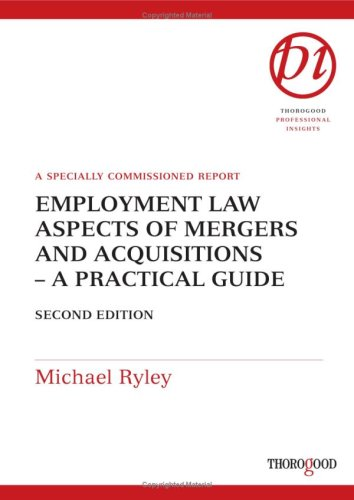 Employment Law Aspects of Mergers and Acquisitions: A Practical Guide (Thorogood Reports)