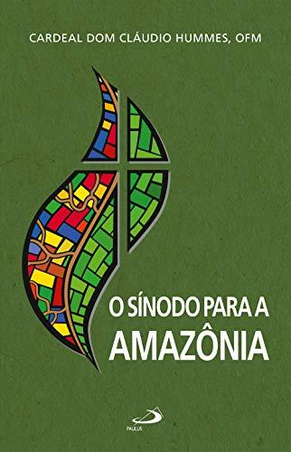 O Sínodo para a Amazônia (Comunidade e missão) (Portuguese Edition) by [Hummes, Cardeal Dom Cláudio]