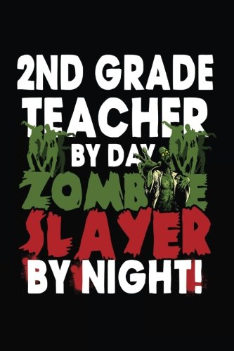 2nd Grade Teacher By Day Zombie Slayer By Night!: Halloween Journal Notebook ()