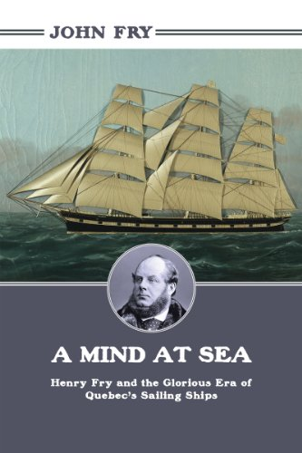 - A Mind at Sea: Henry Fry and the Glorious Era of Quebec's Sailing Ships