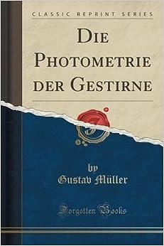 Die Photometrie der Gestirne (Classic Reprint)